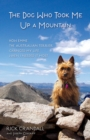 The Dog Who Took Me Up a Mountain : How Emme the Australian Terrier Changed My Life When I Needed It Most - eBook