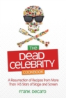 The Dead Celebrity Cookbook : A Resurrection of Recipes by More Than 145 Stars of Stage and Screen - eBook