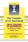 The Complete ACOA Sourcebook : Adult Children of Alcoholics at Home, at Work and in Love - eBook