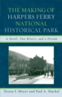 The Making of Harpers Ferry National Historical Park : A Devil, Two Rivers, and a Dream - eBook
