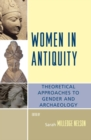 Women in Antiquity : Theoretical Approaches to Gender and Archaeology - eBook