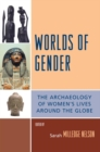 Worlds of Gender : The Archaeology of Women's Lives Around the Globe - eBook