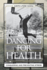 Dancing for Health : Conquering and Preventing Stress - eBook