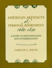 American Artifacts of Personal Adornment, 1680-1820 : A Guide to Identification and Interpretation - eBook