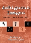 Ambiguous Images : Gender and Rock Art - eBook