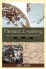 Fantastic Dreaming : The Archaeology of an Aboriginal Mission - eBook