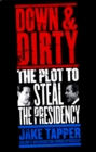 Down & Dirty : The Plot to Steal the Presidency - eBook