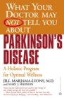 What Your Doctor May Not Tell You About(TM): Parkinson's Disease : A Holistic Program for Optimal Wellness - eBook