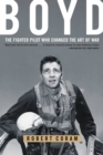Boyd : The Fighter Pilot Who Changed the Art of War - eBook