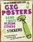 How to Create Your Own Gig Posters, Band T-Shirts, Album Covers, & Stickers : Screenprinting, Photocopy Art, Mixed-Media - Book