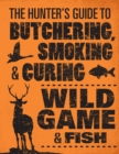 The Hunter's Guide to Butchering, Smoking and Curing Wild Game and Fish - Book