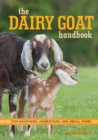 The Dairy Goat Handbook : For Backyard, Homestead, and Small Farm - Book
