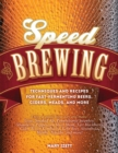 Speed Brewing : Techniques and Recipes for Fast-Fermenting Beers, Ciders, Meads, and More - Book