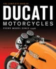 The Complete Book of Ducati Motorcycles : Every Model Since 1946 - Book