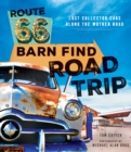 Route 66 Barn Find Road Trip : Lost Collector Cars Along the Mother Road - Book