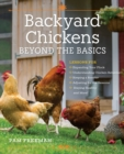 Backyard Chickens Beyond the Basics : Lessons for Expanding Your Flock, Understanding Chicken Behavior, Keeping a Rooster, Adjusting for the Seasons, Staying Healthy, and More! - Book