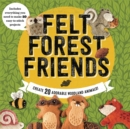 Felt Forest Friends : Create 20 Adorable Woodland Animals - Book