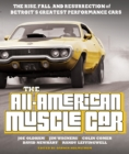 The All-American Muscle Car : The Rise, Fall and Resurrection of Detroit's Greatest Performance Cars - Revised & Updated - Book