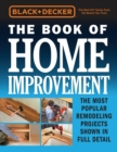 Black & Decker the Book of Home Improvement : The Most Popular Remodeling Projects Shown in Full Detail - Book