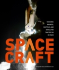 Spacecraft : 100 Iconic Rockets, Shuttles, and Satellites That Put Us in Space - Book