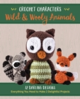 Crochet Characters Wild & Wooly Animals : 12 Darling Designs, Everything You Need to Make 2 Delightful Projects - Book