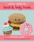 Crochet Characters Sweet & Tasty Treats : 12 Delectable Designs, Everything You Need to Make 2 Scrumptious Projects - Book