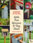 Little Free Libraries & Tiny Sheds : 12 Miniature Structures You Can Build - Book