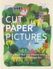 Cut Paper Pictures : Turn Your Art and Photos into Personalized Collages - Book