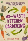 No-Waste Kitchen Gardening : Regrow Your Leftover Greens, Stalks, Seeds, and More - Book