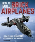 How To Build Brick Airplanes : Detailed LEGO Designs for Jets, Bombers, and Warbirds - Book