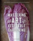 Mastering the Art of Vegetable Gardening : Rare Varieties * Unusual Options * Plant Lore & Guidance - Book