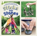 Sticks and Stones : A Kid's Guide to Building and Exploring in the Great Outdoors - Book