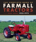 The Complete Book of Farmall Tractors : Every Model 1923-1973 - Book