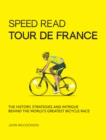 Speed Read Tour de France : The History, Strategies and Intrigue Behind the World's Greatest Bicycle Race - Book