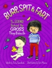 Burp, Spit & Fart : The Science Behind the Gross Things Babies Do - Book