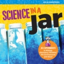 Science in a Jar : 35+ Experiments in Biology, Chemistry, Weather, the Environment, and More! - Book