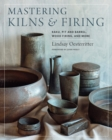 Mastering Kilns and Firing : Raku, Pit and Barrel, Wood Firing, and More - Book