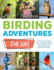 Audubon Birding Adventures for Kids : Activities and Ideas for Watching, Feeding, and Housing Our Feathered Friends - Book