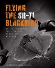 Flying the SR-71 Blackbird : In the Cockpit on a Secret Operational Mission - Book