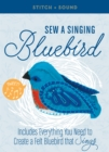 Stitch + Sound: Sew a Singing Bluebird : Create a Felt Bluebird that Sings! - Book