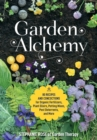 Garden Alchemy : 80 Recipes and Concoctions for Organic Fertilizers, Plant Elixirs, Potting Mixes, Pest Deterrents, and More - Book