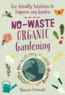 No-Waste Organic Gardening : Eco-friendly Solutions to Improve any Garden - Book