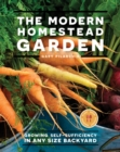 The Modern Homestead Garden : Growing Self-sufficiency in Any Size Backyard - Book