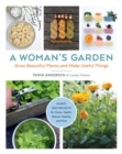 A Woman's Garden : Grow Beautiful Plants and Make Useful Things - Plants and Projects for Home, Health, Beauty, Healing, and More - Book