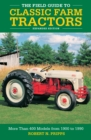 The Field Guide to Classic Farm Tractors, Expanded Edition : More Than 400 Models from 1900 to 1990 - Book