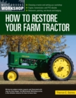How to Restore Your Farm Tractor : Choosing a tractor and setting up a workshop - Engine, transmission, and PTO rebuilds - Bodywork, painting, and decals and badging - Book