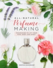 All-Natural Perfume Making : Fragrances to Lift Your Mind, Body, and Spirit - Book