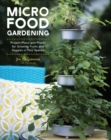 Micro Food Gardening : Project Plans and Plants for Growing Fruits and Veggies in Tiny Spaces - Book