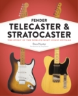 Fender Telecaster and Stratocaster : The Story of the World's Most Iconic Guitars - Book