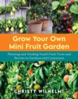 Grow Your Own Mini Fruit Garden : Planting and Tending Small Fruit Trees and Berries in Gardens and Containers - Book